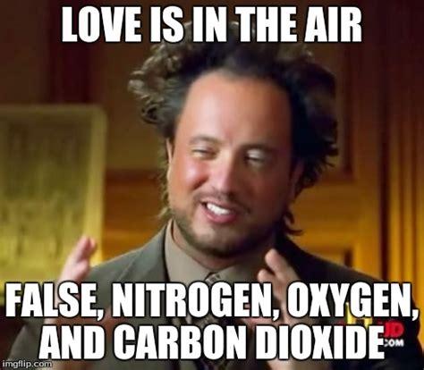 Love Is In The Air Meme - ancient aliens meme imgflip
