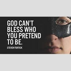 God Can't Bless Who You Pretend To Be Sermonquotes
