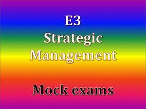 E3 - Strategic Management Practice Mock Exams