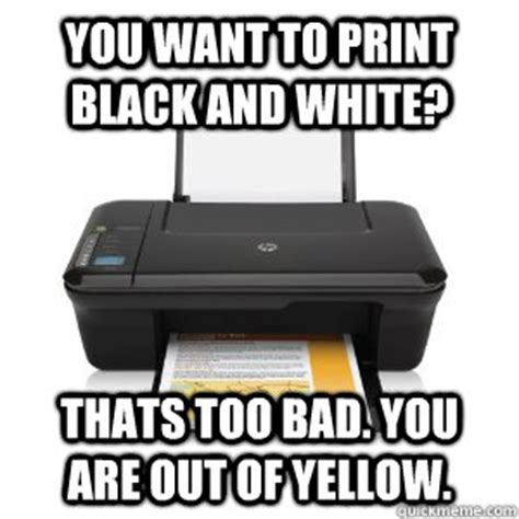 College Printer Meme - you want to print black and white thats too bad you are out of yellow scumbag printer