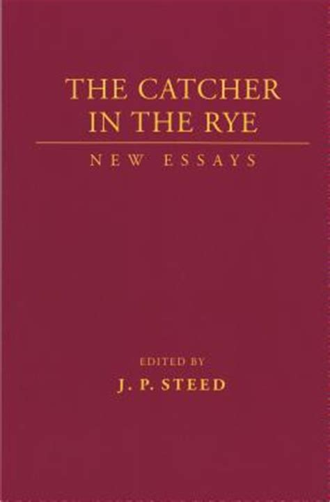 catcher   rye  essays  jp steed reviews