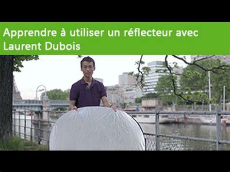 astuces  techniques ep  apprendre  utiliser  reflecteur avec laurent dubois youtube
