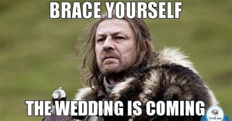 Wedding Meme - brace yourself wedding meme bridesmaid dresses pinterest wedding meme meme and wedding