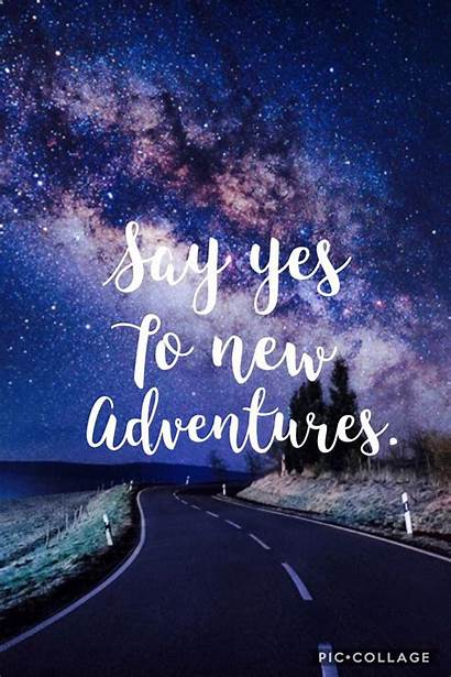 Quotes Adventure Adventures Yes Motivation Say Vacation