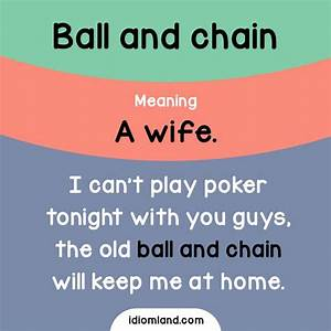 Idiom of the day: Ball and chain. Meaning: A wife. Example ...