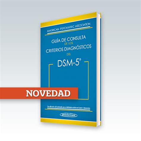 apa dsm 5 desk reference dsm 5 gu 237 a de consulta de los criterios diagn 243 sticos