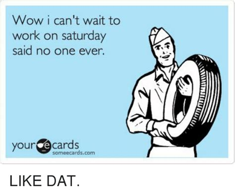 Working On Saturday Meme - 25 best memes about working on saturday working on saturday memes