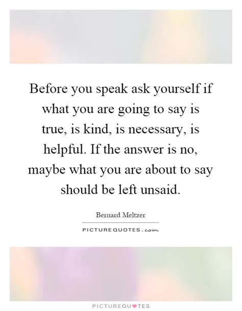 before you speak ask yourself if what you are going to say