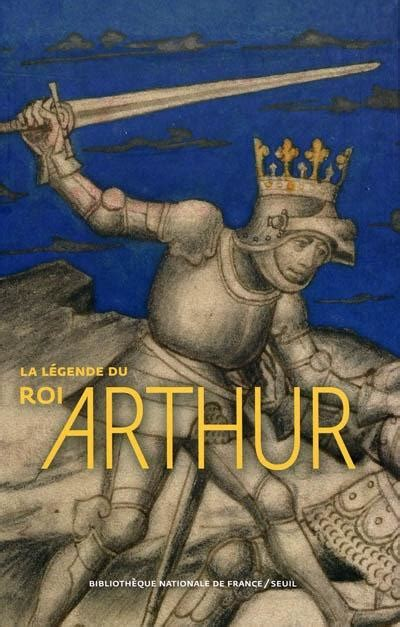 La Légende Du Roi Arthur  Editions De La Bibliothèque Nationale De France