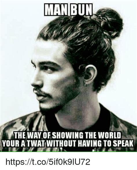 Twat Meme - man bun the way of showing the world your a twat without havingto speak httpstco5if0k9lu72 man