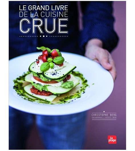 cuisine legrand le grand livre de la cuisine crue de christophe berg