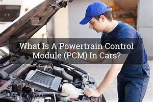 What Is A Powertrain Control Module  Pcm  In Cars