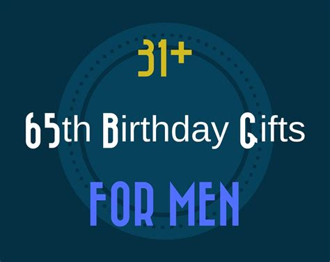birthday gifts for 31 good 65th birthday gift ideas for men