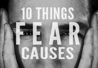 10 Things Fear Causes • Churchleaderscom