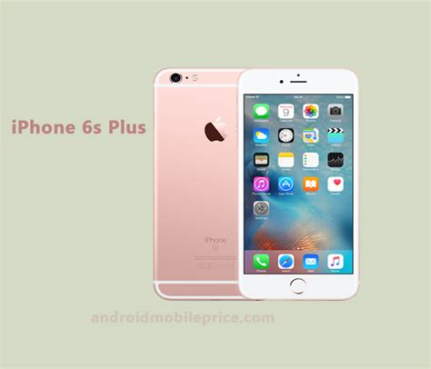 price of iphone 6s plus apple iphone 6s plus mobile specification price in
