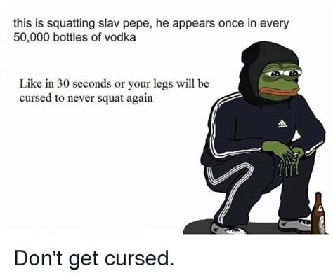 Slav Memes - this is squatting slav pepe he appears once in every 50000 bottles of vodka like in 30 seconds