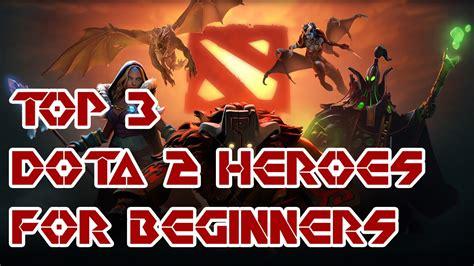 dota  heroes  beginners  top  list youtube