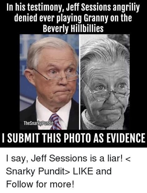 Jeff Sessions Memes - in his testimony jeff sessions angriliy denied ever playing granny on the beverly hillbillies