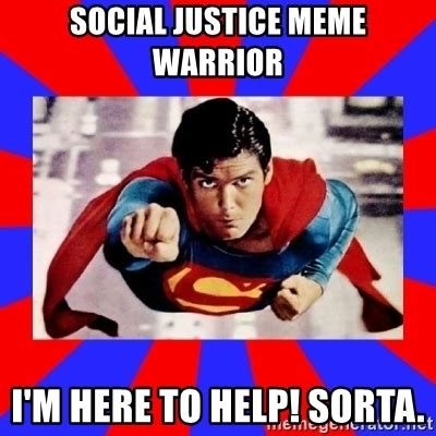 Social Justice Warrior Meme - social justice meme warrior i m here to help sorta superman meme generator