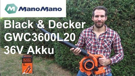 black decker akku laubbl 228 ser und sauger gwc3600l20 mit h 228 cksler test