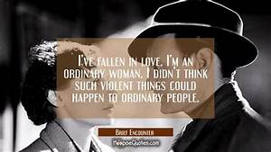 I've fallen in love. I'm an ordinary woman. I didn't think ...