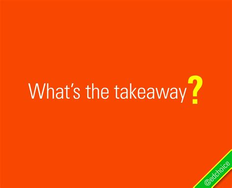 What's The Takeaway? @ Edchoice