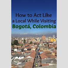 Learn How To Fit In While Visiting Bogota, Colombia