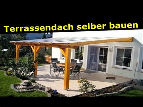 terrasse selber bauen gestalten montage einer terrassen 252 berdachung terrassendach