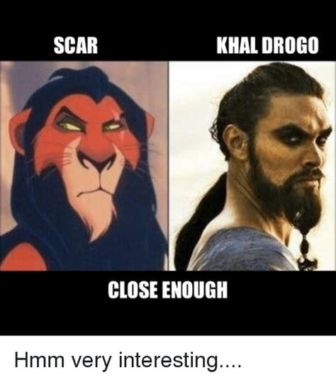 Khal Drogo Meme - scar khal drogo close enough hmm very interesting game of thrones meme on sizzle
