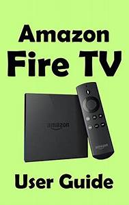 Amazon Fire Tv Beginners Guide  A Manual For Your New