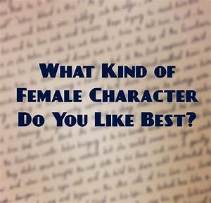 What Type Of Female Character Do You Like Best?