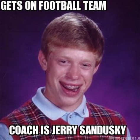Sandusky Meme - meme creator gets on football team coach is jerry sandusky meme generator at memecreator org