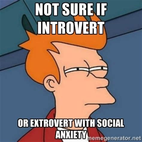 Social Anxiety Memes - extrovert with social anxiety