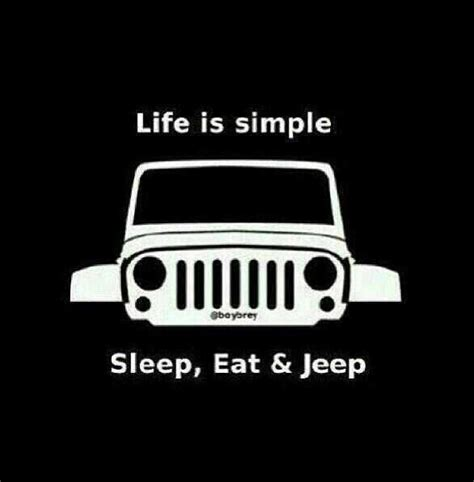 jeep life quotes life is simple sleep eat jeep jeep life