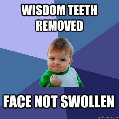 Wisdom Teeth Meme - wisdom teeth removed face not swollen success kid quickmeme