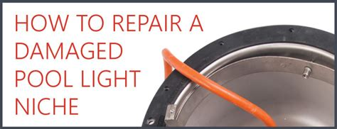 pool light niche grounding how to quickly repair a pool light niche cmp