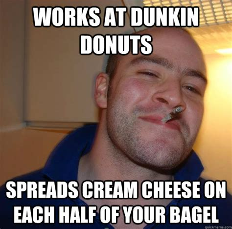 Bagel Meme - works at dunkin donuts spreads cream cheese on each half of your bagel misc quickmeme