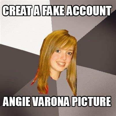 Angie Meme - meme creator creat a fake account angie varona picture meme generator at memecreator org