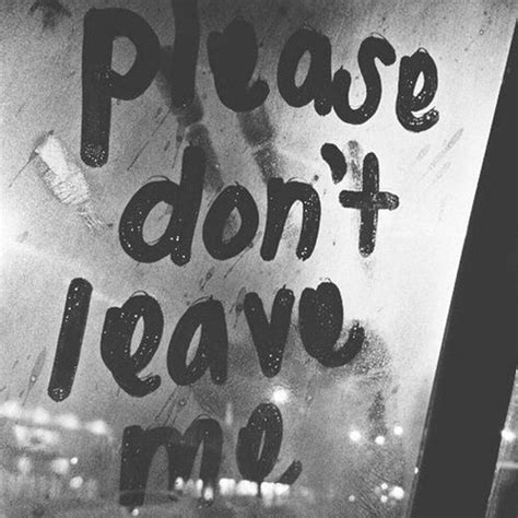 Please Don't Leave Me Pictures, Photos, And Images For
