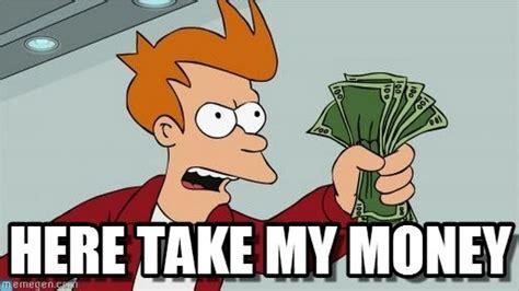 Take My Money Meme - cpr axle loops corvetteforum chevrolet corvette forum discussion