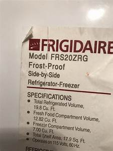I Have A Frigidaire Model Frs20zrg Side By Side  The