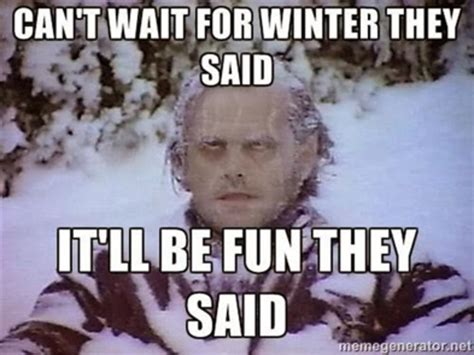 Winter Memes - 10 cold weather memes that might make the cold slightly less awful fresh u