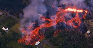 Video Captures Lava From Hawaii U2019s Kilauea Volcano That Has Caused Mass Destruction