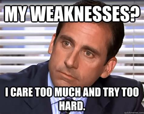 Job Interview Memes - in a job interview this is how to acknowledge your weaknesses
