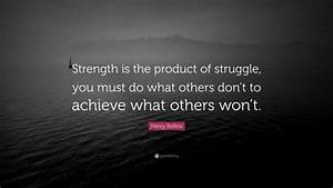 Henry Rollins Quote   U201cstrength Is The Product Of Struggle