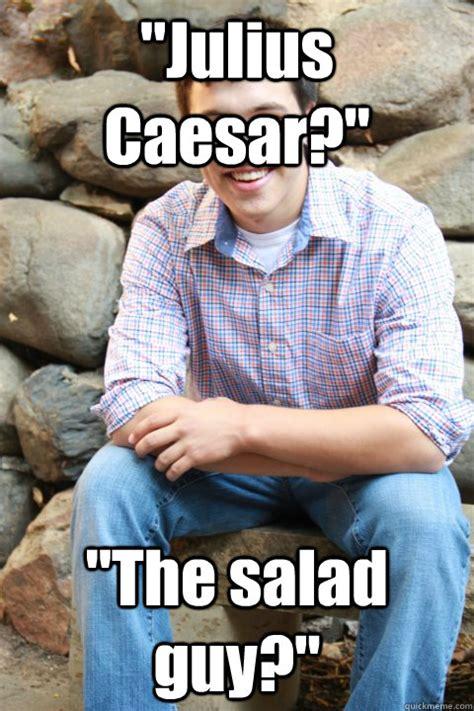 Julius Caesar Memes - quot julius caesar quot quot the salad guy quot history class idiot quickmeme