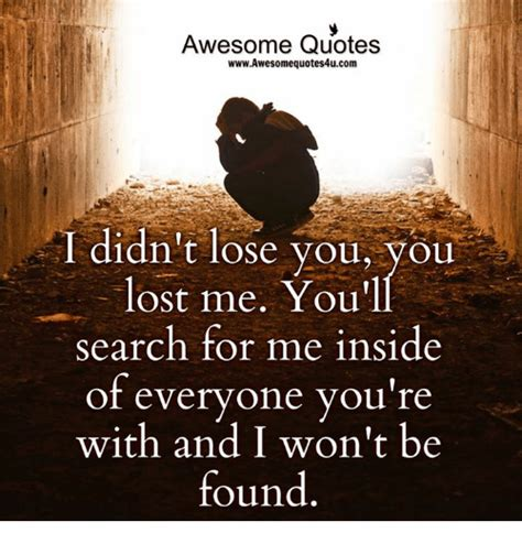 You Lost Me Meme - awesome quotes wwwawesome quotes4ucom i didn t lose you you lost me you ll search for me inside