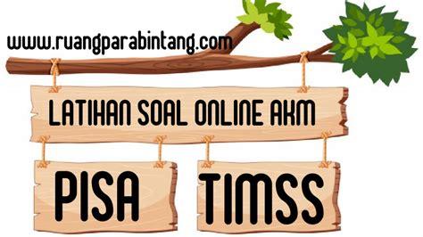 Berlatih mengerjakan soal pas ini dapat didampingi oleh orang yang lebih tahu. Latihan Online AKM + Soal PISA dan TIMSS dijadikan sebagai ...