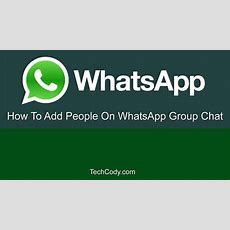 How To Add People On Whatsapp Group Chat (techcodycom) Youtube