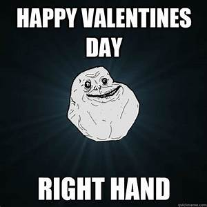 Happy valentines day right hand - Forever Alone - quickmeme
